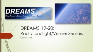 DREAMS 19-20:  Radiation/Light/Vernier Sensors