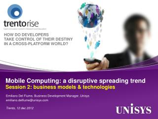 Mobile Computing: a disruptive spreading trend  Session 2: business models & technologies