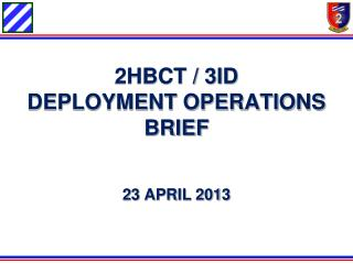 2HBCT / 3ID  DEPLOYMENT OPERATIONS BRIEF  23 APRIL 2013