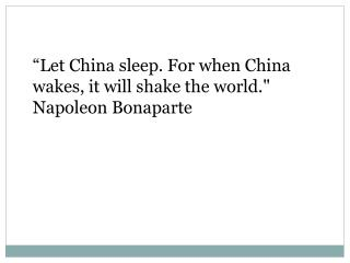"""""""Let China sleep. For when China wakes, it will shake the world."""