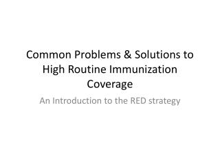 Common Problems & Solutions to High  R outine  I mmunization  C overage