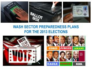 WASH SECTOR PREPAREDNESS PLANS  FOR THE 2013 ELECTIONS
