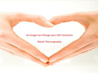An Image Can Change your Life's Direction Breast Thermography