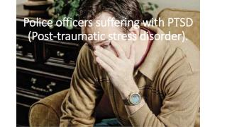 Police officers suffering with PTSD (Post-traumatic stress disorder).