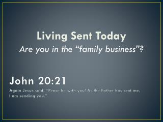 "John 20:21 Again Jesus said, ""Peace be with you! As the Father has sent me,  I am sending you."""