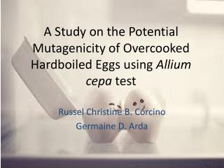 A Study on the Potential  Mutagenicity  of Overcooked Hardboiled Eggs using  Allium cepa  test