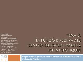 TEMA 5 .  LA FUNCIÓ DIRECTIVA ALS CENTRES EDUCATIUS: models, estils i tècniques