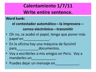 Calentamiento  1/7/11 Write entire sentence.