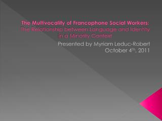 Presented by Myriam Leduc-Robert October 4 th , 2011
