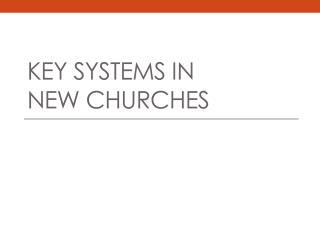 Key Systems in  New Churches