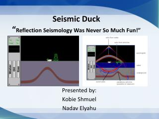 "Seismic  Duck "" Reflection  Seismology Was Never So Much Fun !"""