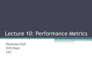 Lecture 10: Performance Metrics