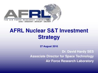 AFRL Nuclear S&T Investment Strategy