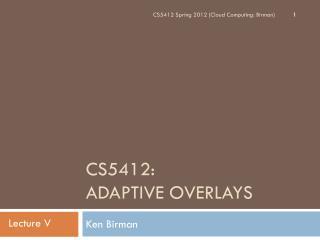CS5412 :  ADAPTIVE OVERLAYS