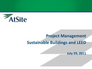 Project  Management  Sustainable Buildings  and LEED July 29, 2011