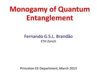 Fernando  G.S.L.  Brand ão ETH Zürich Princeton EE Department, March 2013