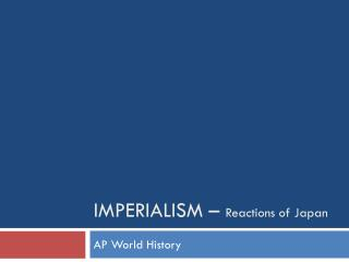 IMPERIALISM –  Reactions of  Japan