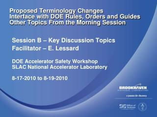 Session B – Key Discussion Topics Facilitator – E. Lessard DOE Accelerator Safety Workshop