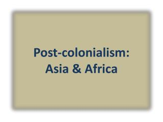 Post-colonialism:   Asia & Africa