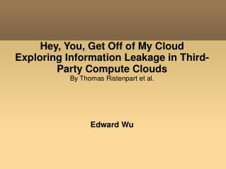Hey, You, Get Off of My Cloud Exploring Information Leakage in Third-Party Compute Clouds