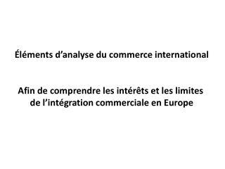 Éléments d'analyse du commerce international Afin de comprendre les intérêts et les limites