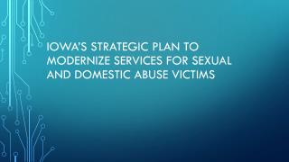 Iowa's Strategic plan to modernize services for sexual and domestic abuse victims