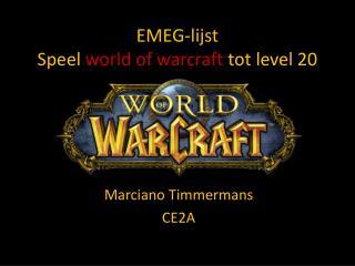 EMEG-lijst Speel world of  warcraft tot level 20