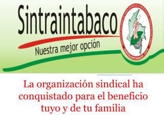La organización sindical ha  conquistado para el beneficio tuyo y de tu familia