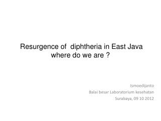 Resurgence of  diphtheria in East Java  where do we are ?