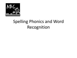 Spelling Phonics and Word Recognition