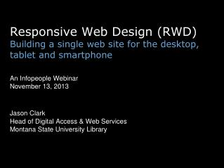 Responsive Web Design (RWD) Building a single web site for the desktop, tablet and  smartphone
