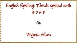 ppt 32261 English Spelling Words spelled with e o u s