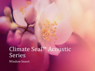 Climate Seal™ Acoustic  Series
