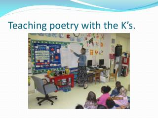 Teaching poetry with the K's.
