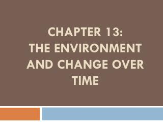 CHAPTER 13:  THE ENVIRONMENT AND CHANGE OVER TIME