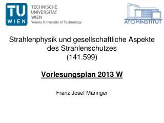 Strahlenphysik und gesellschaftliche Aspekte des Strahlenschutzes (141.599) Vorlesungsplan 2013 W