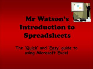 Mr Watson s Introduction to Spreadsheets
