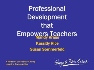 Professional Development  that  Empowers Teachers