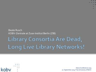 Library Consortia Are Dead, Long Live Library Networks!