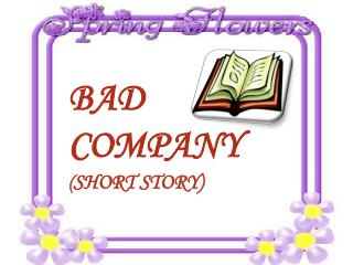 BAD COMPANY ( SHORT STORY)
