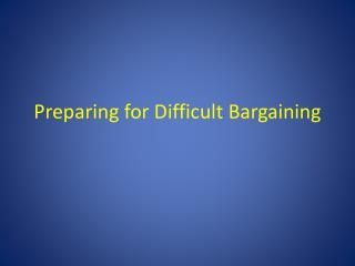 Preparing for Difficult  Bargaining