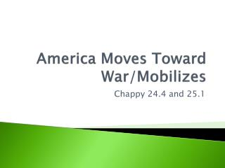 America Moves Toward War/Mobilizes