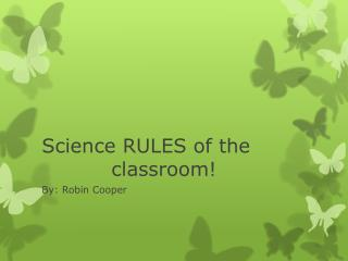 Science RULES of the     						classroom!
