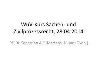 WuV -Kurs Sachen- und Zivilprozessrecht, 28.04.2014