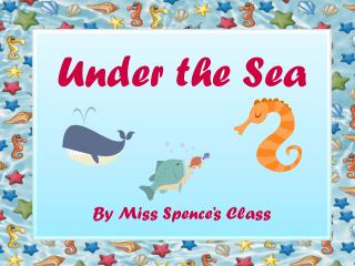 Under the Sea By Miss Spence's Class