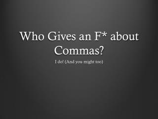 Who Gives an F* about Commas?