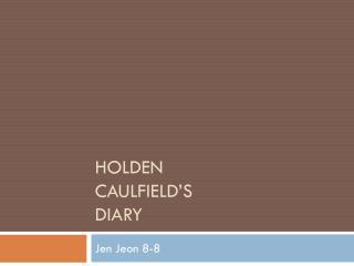 Holden  Caulfield's  Diary