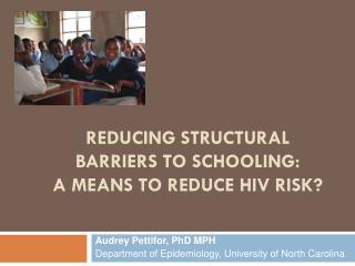 reducing structural barriers to schooling:  a means to reduce HIV risk?