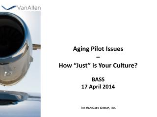 "Aging Pilot Issues – How ""Just"" is Your Culture? BASS 17  April 2014"