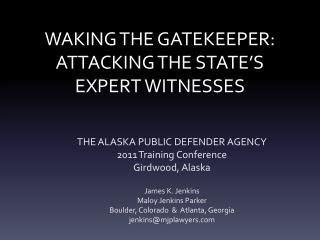WAKING THE GATEKEEPER: ATTACKING THE STATE'S EXPERT WITNESSES